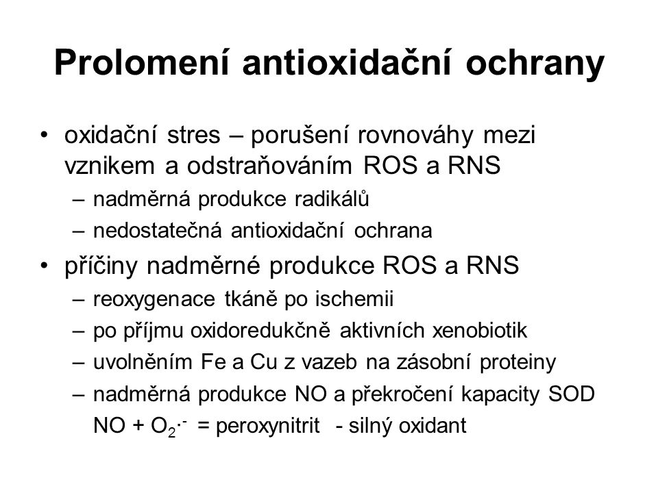Prolomení antioxidační ochrany oxidační stres – porušení rovnováhy mezi vznikem a odstraňováním ROS a RNS –nadměrná produkce radikálů –nedostatečná an