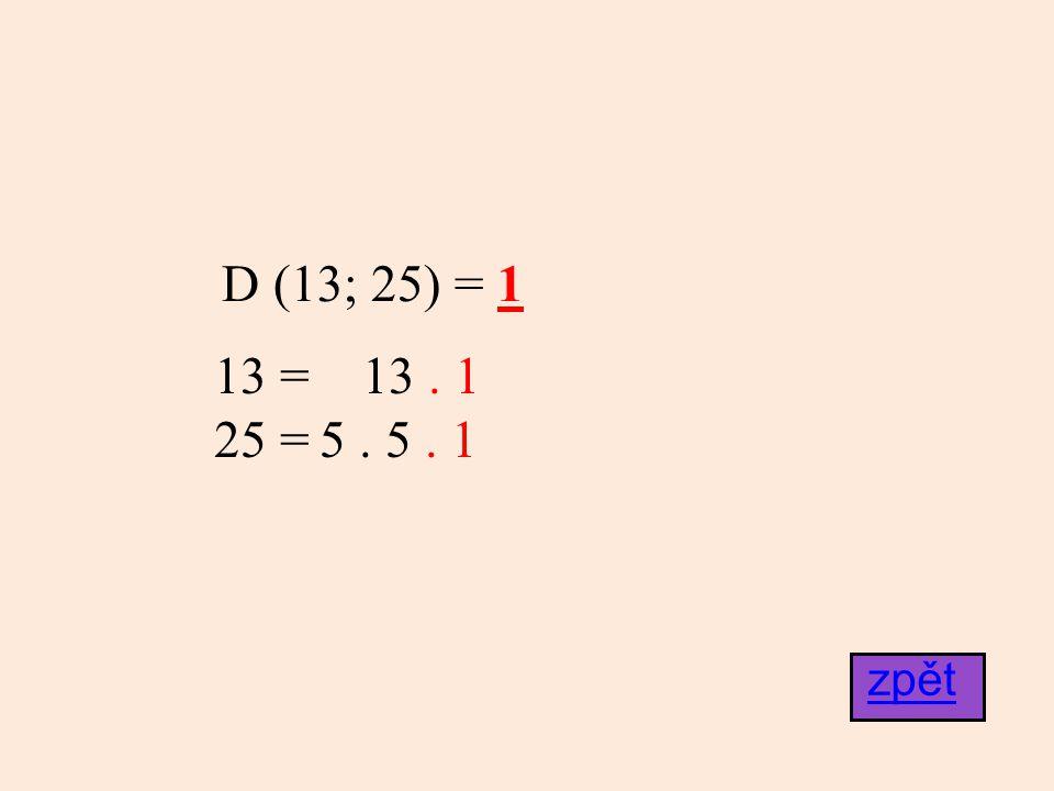 D (13; 25) = 1 13 = 13. 1 25 =5. 5. 1 zpět