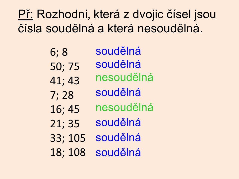 Př: Rozhodni, která z dvojic čísel jsou čísla soudělná a která nesoudělná. 6; 8 50; 75 41; 43 7; 28 16; 45 21; 35 33; 105 18; 108 soudělná nesoudělná