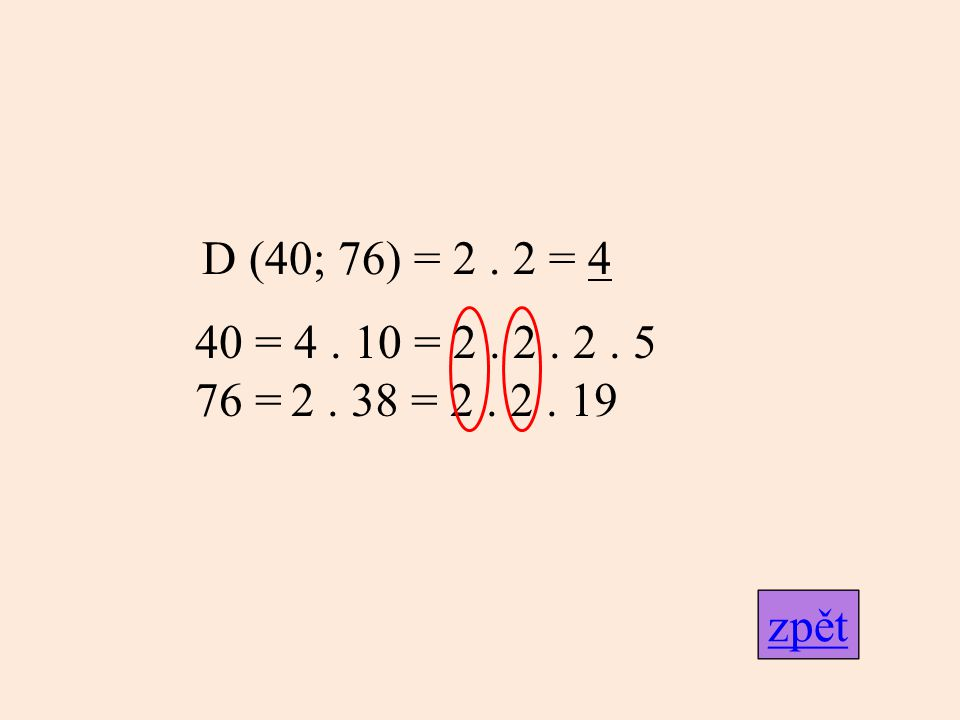 D (40; 76) = 2. 2 = 4 zpět 40 = 4. 10 = 2. 2. 2. 5 76 =2. 38 = 2. 2. 19
