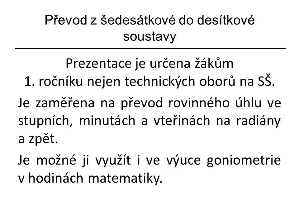 Převod z šedesátkové do desítkové soustavy Prezentace je určena žákům 1.