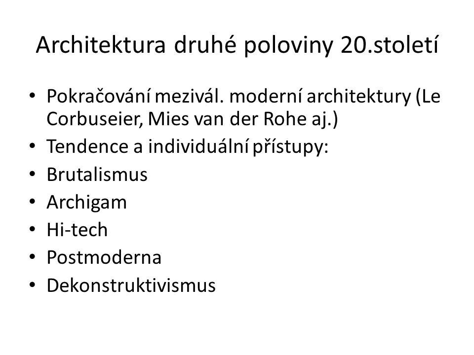 Architektura druhé poloviny 20.století Pokračování mezivál. moderní architektury (Le Corbuseier, Mies van der Rohe aj.) Tendence a individuální přístu