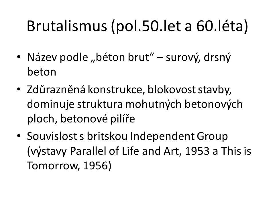 """Brutalismus (pol.50.let a 60.léta) Název podle """"béton brut"""" – surový, drsný beton Zdůrazněná konstrukce, blokovost stavby, dominuje struktura mohutnýc"""