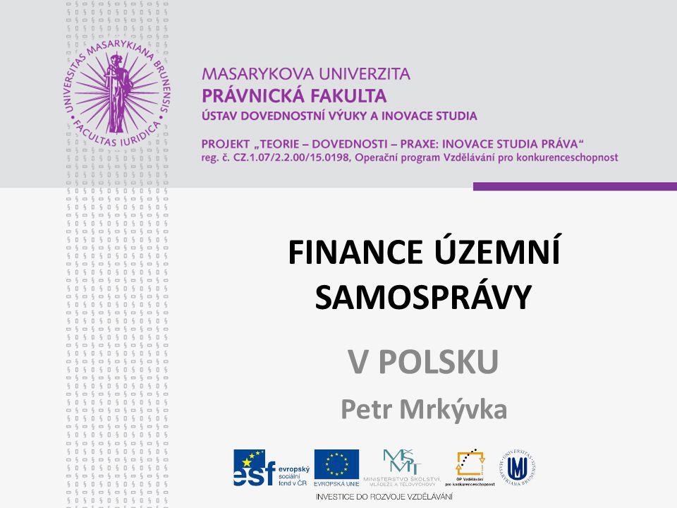 FINANCE ÚZEMNÍ SAMOSPRÁVY V POLSKU Petr Mrkývka