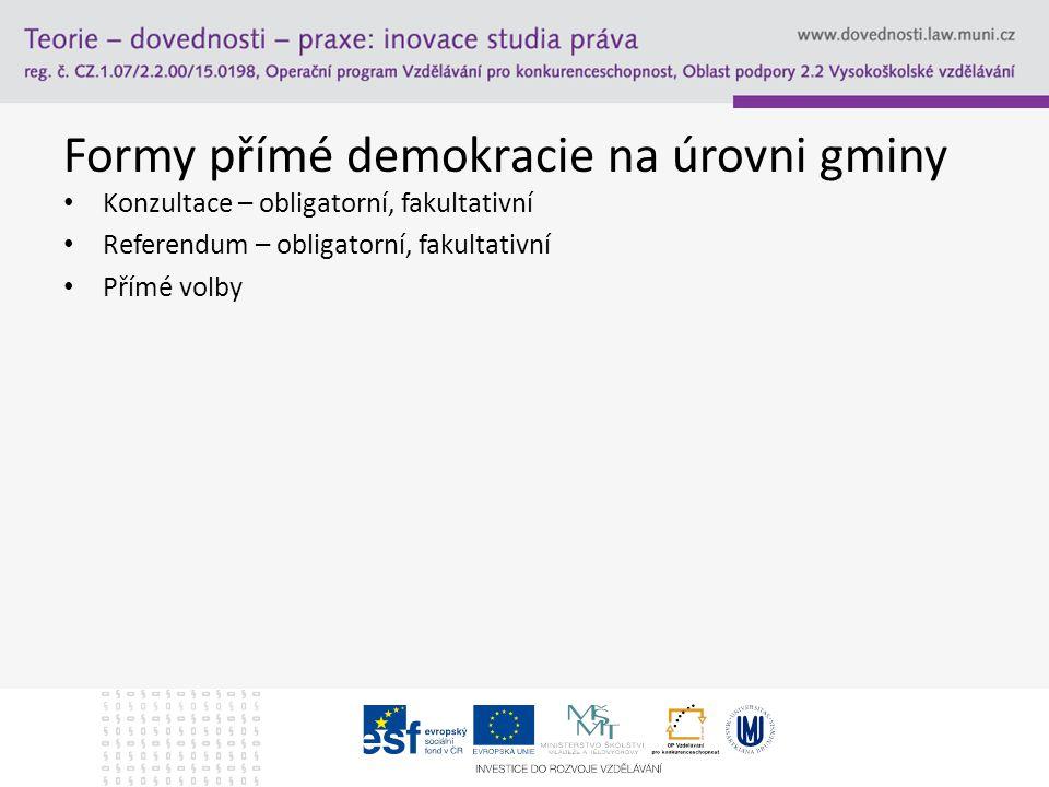 Formy přímé demokracie na úrovni gminy Konzultace – obligatorní, fakultativní Referendum – obligatorní, fakultativní Přímé volby