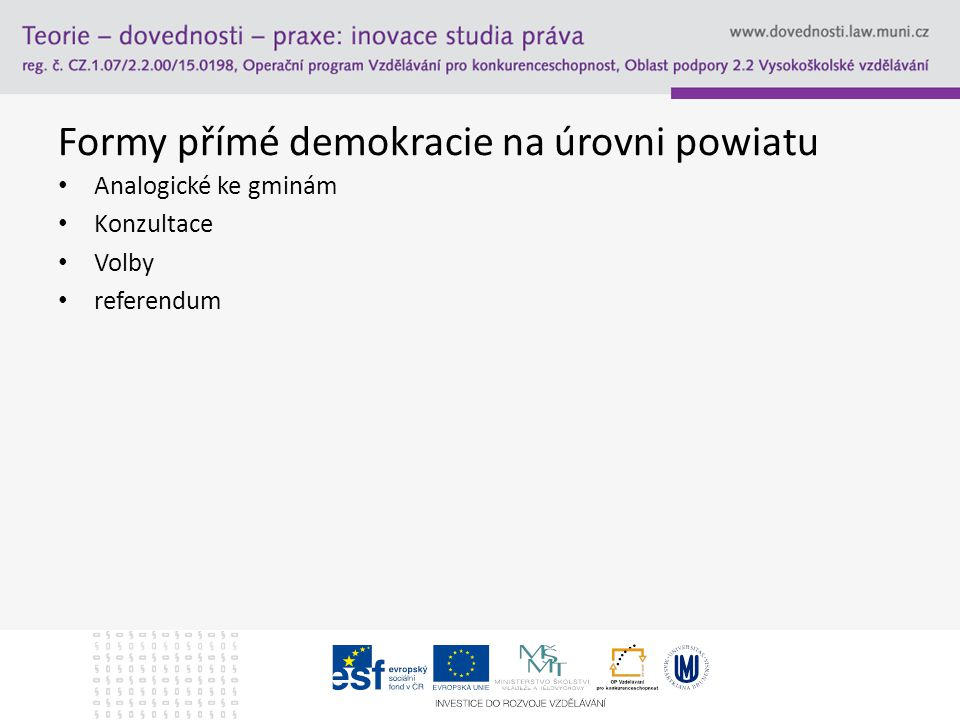 Formy přímé demokracie na úrovni powiatu Analogické ke gminám Konzultace Volby referendum