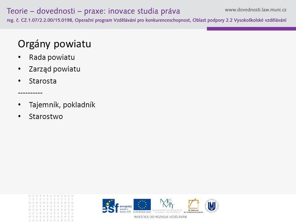 Orgány powiatu Rada powiatu Zarząd powiatu Starosta ---------- Tajemník, pokladník Starostwo
