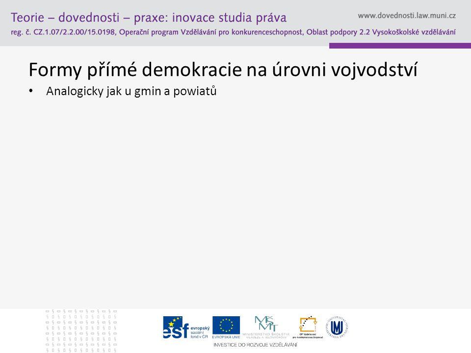 Formy přímé demokracie na úrovni vojvodství Analogicky jak u gmin a powiatů