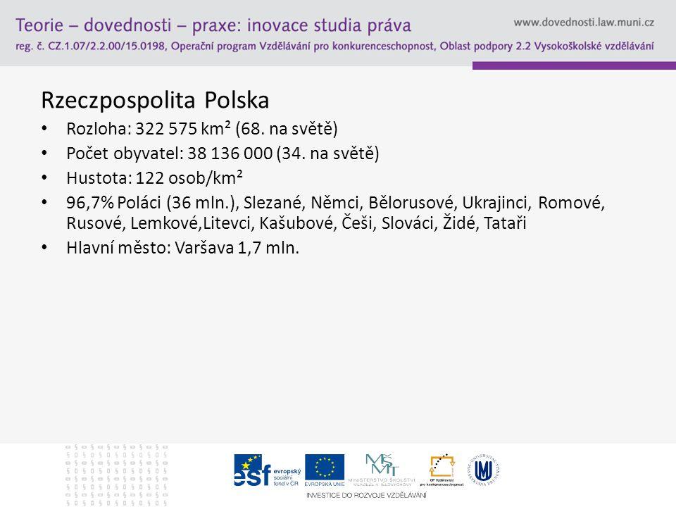Rzeczpospolita Polska Rozloha: 322 575 km² (68. na světě) Počet obyvatel: 38 136 000 (34.