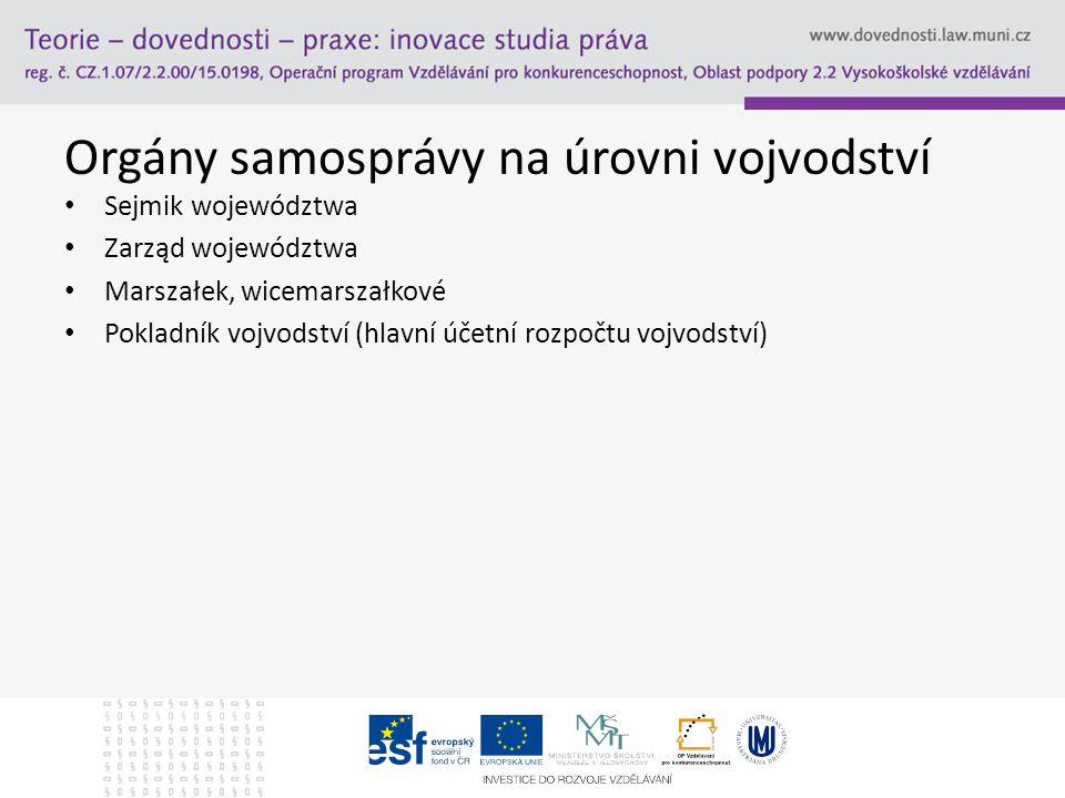 Orgány samosprávy na úrovni vojvodství Sejmik województwa Zarząd województwa Marszałek, wicemarszałkové Pokladník vojvodství (hlavní účetní rozpočtu vojvodství)