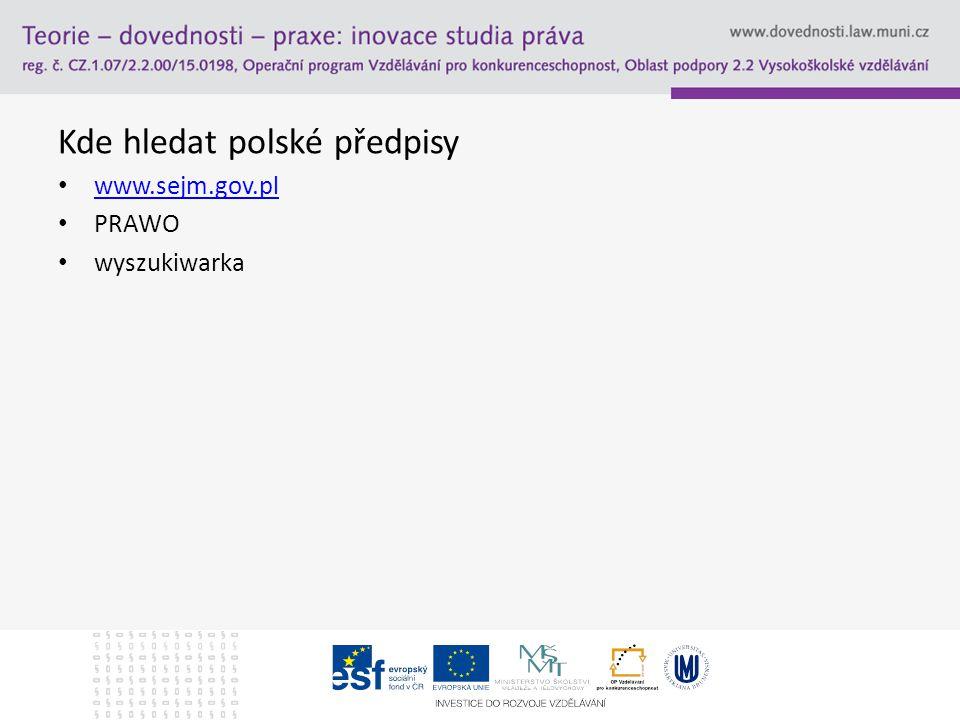 Kde hledat polské předpisy www.sejm.gov.pl PRAWO wyszukiwarka