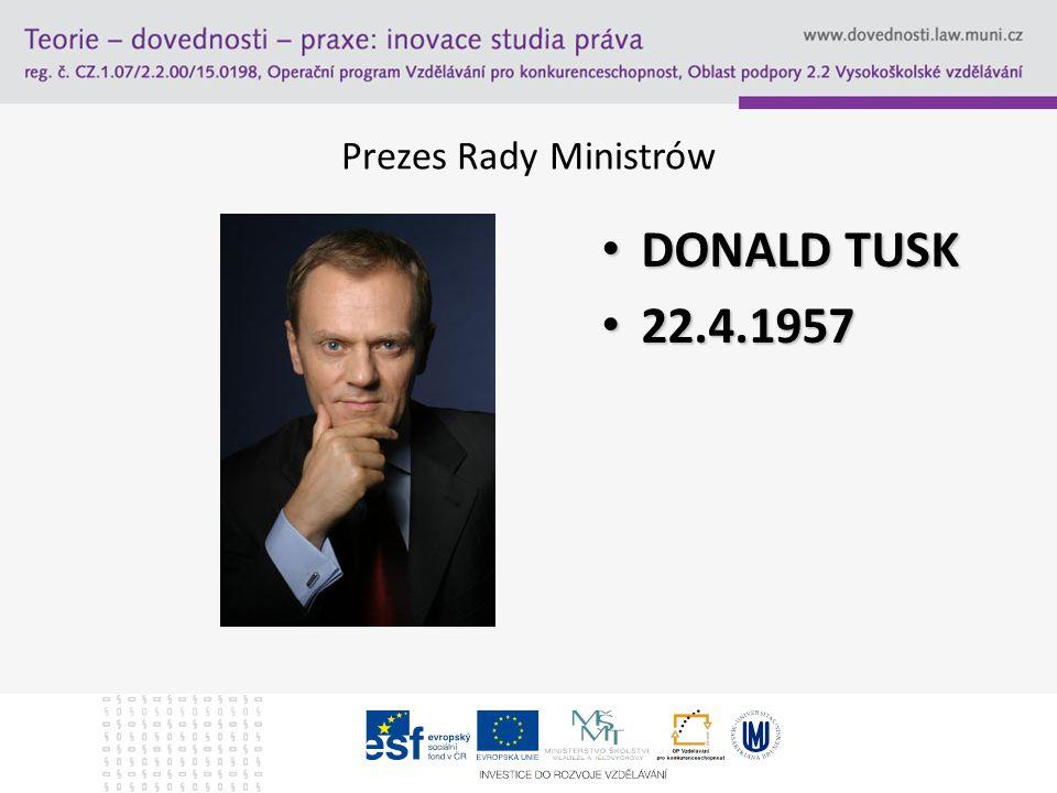 Prezes Rady Ministrów DONALD TUSK DONALD TUSK 22.4.1957 22.4.1957