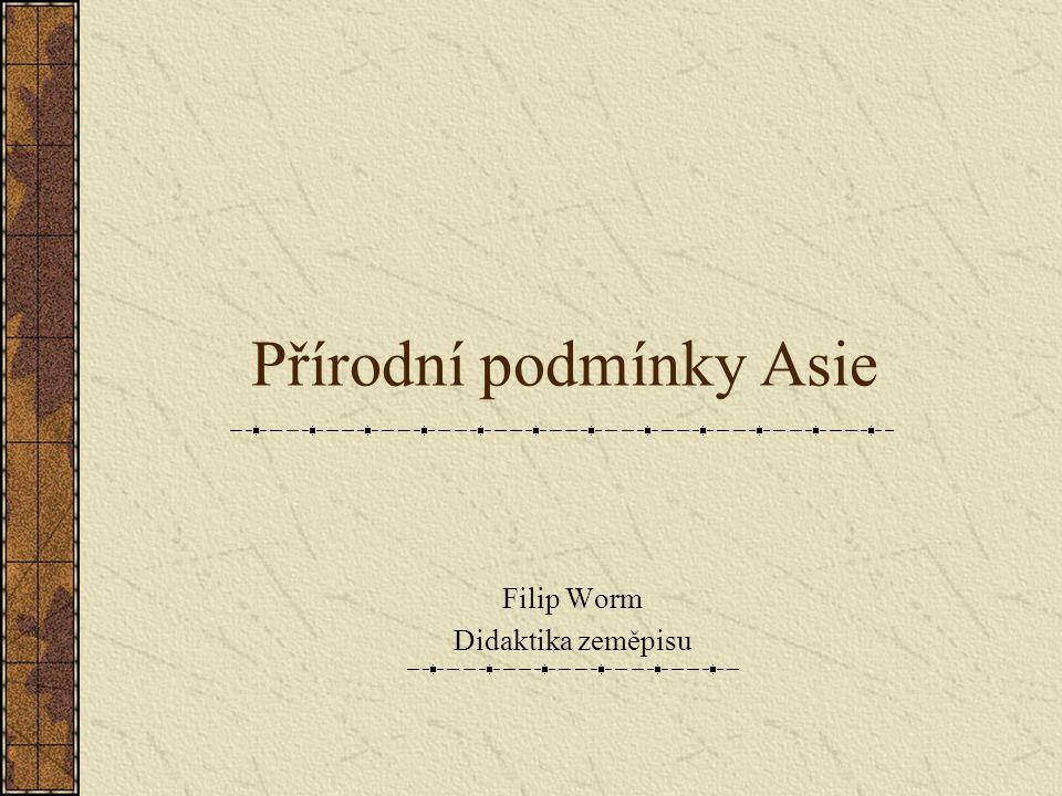 Přírodní podmínky Asie Filip Worm Didaktika zeměpisu