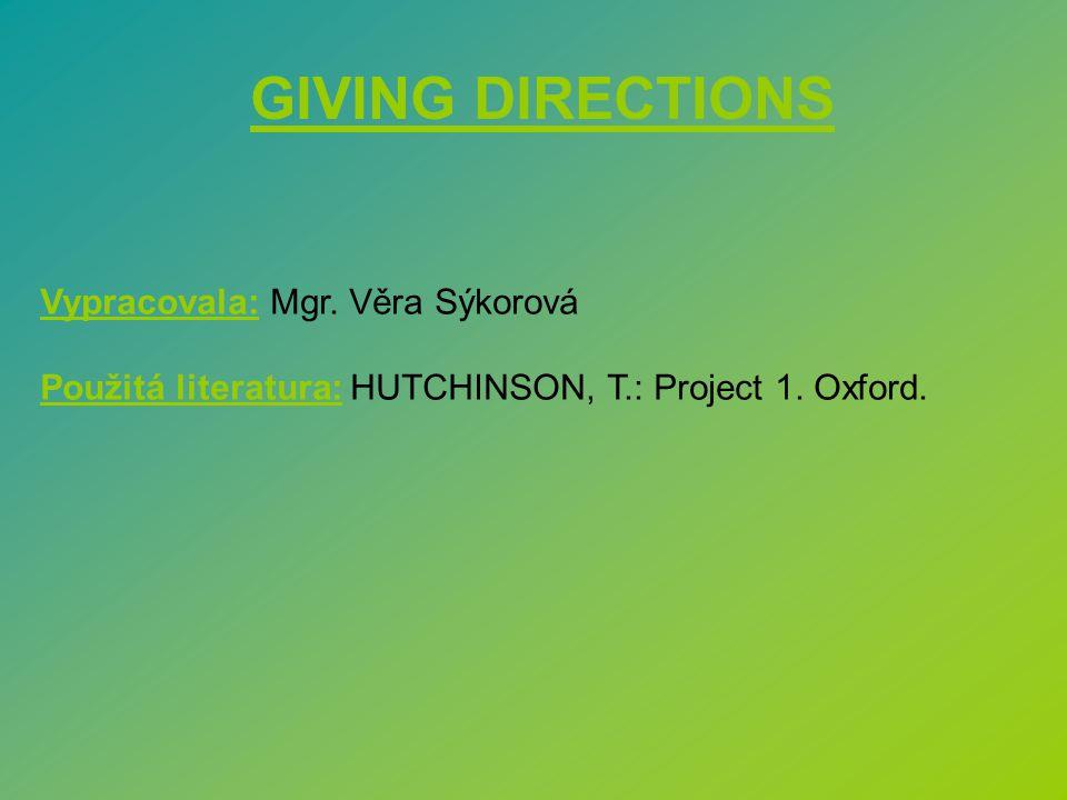 GIVING DIRECTIONS Vypracovala: Mgr. Věra Sýkorová Použitá literatura: HUTCHINSON, T.: Project 1. Oxford.