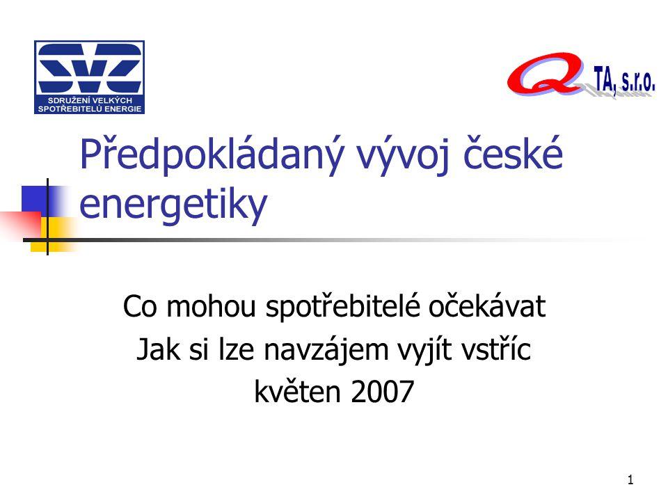 1 Předpokládaný vývoj české energetiky Co mohou spotřebitelé očekávat Jak si lze navzájem vyjít vstříc květen 2007