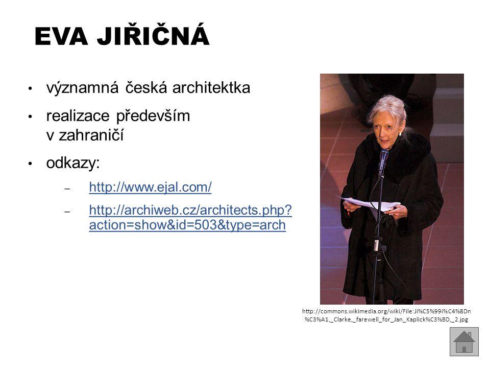 EVA JIŘIČNÁ významná česká architektka realizace především v zahraničí odkazy: ‒ http://www.ejal.com/ http://www.ejal.com/ ‒ http://archiweb.cz/architects.php.