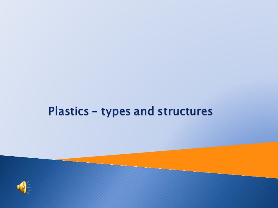 Plastics – types and structures
