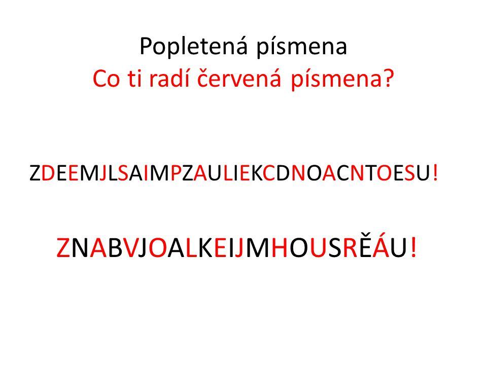Popletená písmena Co ti radí červená písmena? ZDEEMJLSAIMPZAULIEKCDNOACNTOESU! ZNABVJOALKEIJMHOUSRĚÁU!