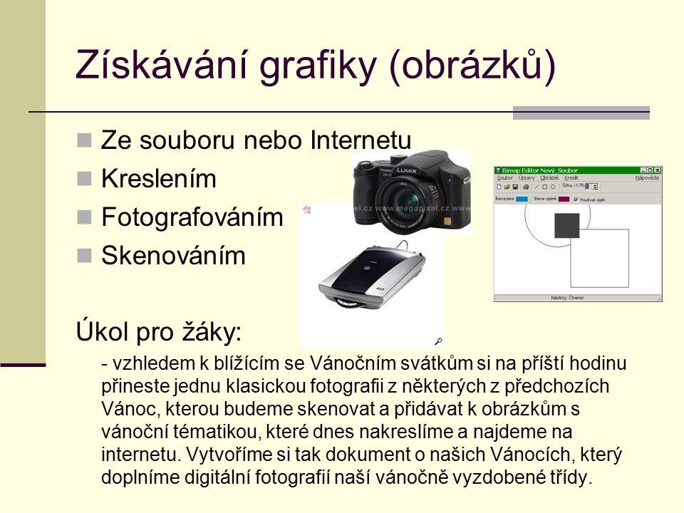 Získávání grafiky (obrázků) Ze souboru nebo Internetu Kreslením Fotografováním Skenováním Úkol pro žáky: - vzhledem k blížícím se Vánočním svátkům si