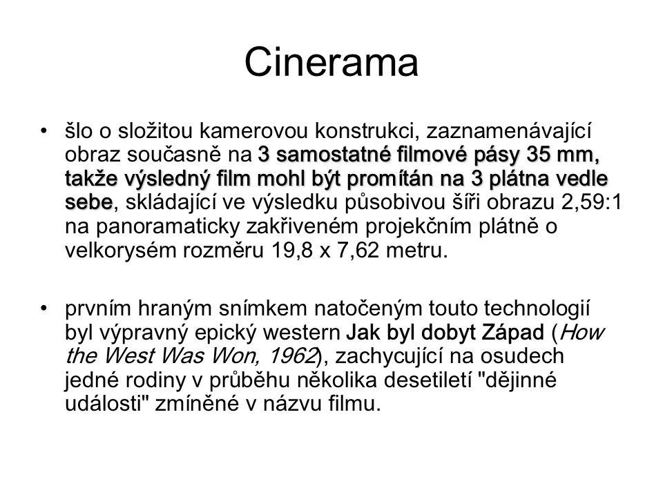 3 samostatné filmové pásy 35 mm, takže výsledný film mohl být promítán na 3 plátna vedle sebešlo o složitou kamerovou konstrukci, zaznamenávající obraz současně na 3 samostatné filmové pásy 35 mm, takže výsledný film mohl být promítán na 3 plátna vedle sebe, skládající ve výsledku působivou šíři obrazu 2,59:1 na panoramaticky zakřiveném projekčním plátně o velkorysém rozměru 19,8 x 7,62 metru.