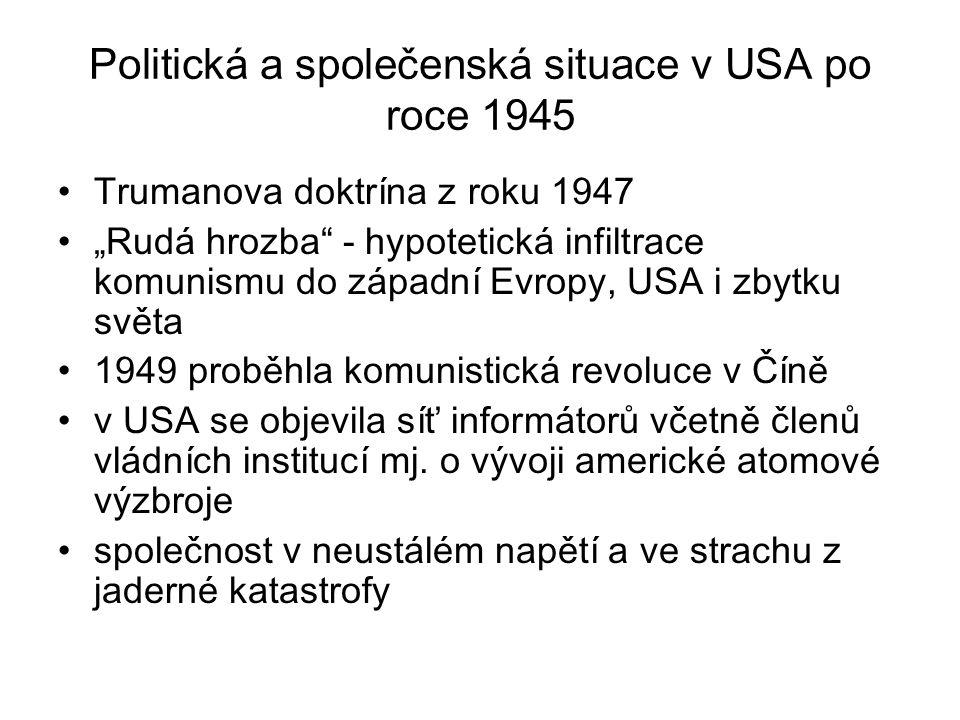"""Politická a společenská situace v USA po roce 1945 Trumanova doktrína z roku 1947 """"Rudá hrozba"""" - hypotetická infiltrace komunismu do západní Evropy,"""