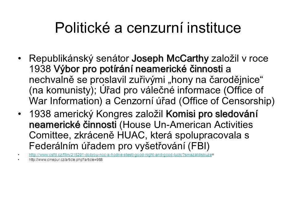"""Politické a cenzurní instituce Joseph McCarthy Výbor pro potírání neamerické činnosti aRepublikánský senátor Joseph McCarthy založil v roce 1938 Výbor pro potírání neamerické činnosti a nechvalně se proslavil zuřivými """"hony na čarodějnice (na komunisty); Úřad pro válečné informace (Office of War Information) a Cenzorní úřad (Office of Censorship) Komisi pro sledování neamerické činnosti1938 americký Kongres založil Komisi pro sledování neamerické činnosti (House Un-American Activities Comittee, zkráceně HUAC, která spolupracovala s Federálním úřadem pro vyšetřování (FBI) http://www.csfd.cz/film/215291-dobrou-noc-a-hodne-stesti-good-night-and-good-luck/?smazatdiskuze=http://www.csfd.cz/film/215291-dobrou-noc-a-hodne-stesti-good-night-and-good-luck/?smazatdiskuze http://www.cinepur.cz/article.php?article=988"""