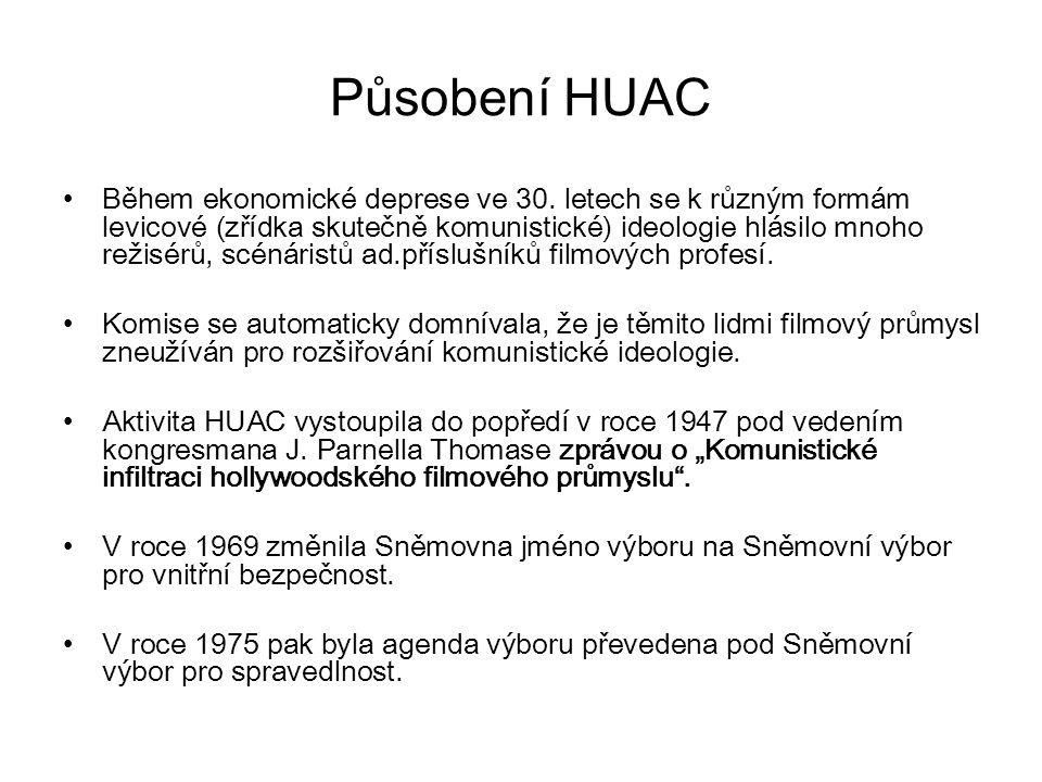 """Působení HUAC HUAC nepředložil žádné přímé důkazy, kvůli zprávě o """"Komunistické infiltraci hollywoodského filmového průmyslu se přes 150 filmařů, coby přívrženců komunismu, ocitlo na """"černé listině ."""