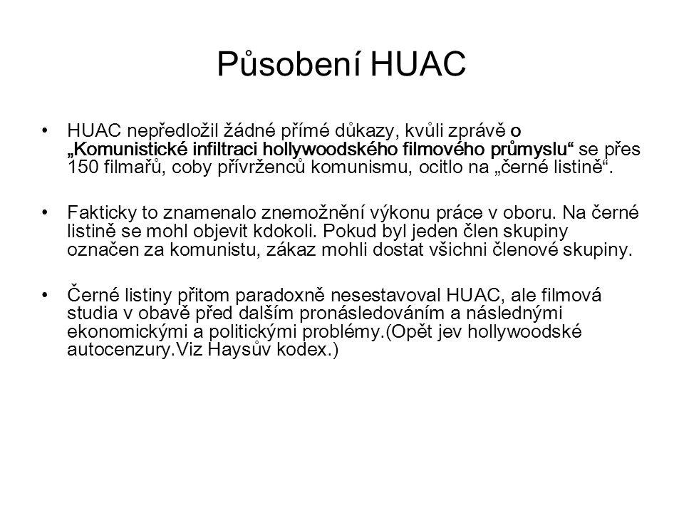 """Působení HUAC HUAC nepředložil žádné přímé důkazy, kvůli zprávě o """"Komunistické infiltraci hollywoodského filmového průmyslu"""" se přes 150 filmařů, cob"""