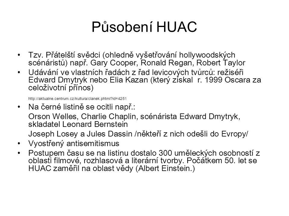 Působení HUAC Tzv. Přátelští svědci (ohledně vyšetřování hollywoodských scénáristů) např. Gary Cooper, Ronald Regan, Robert Taylor Udávání ve vlastníc