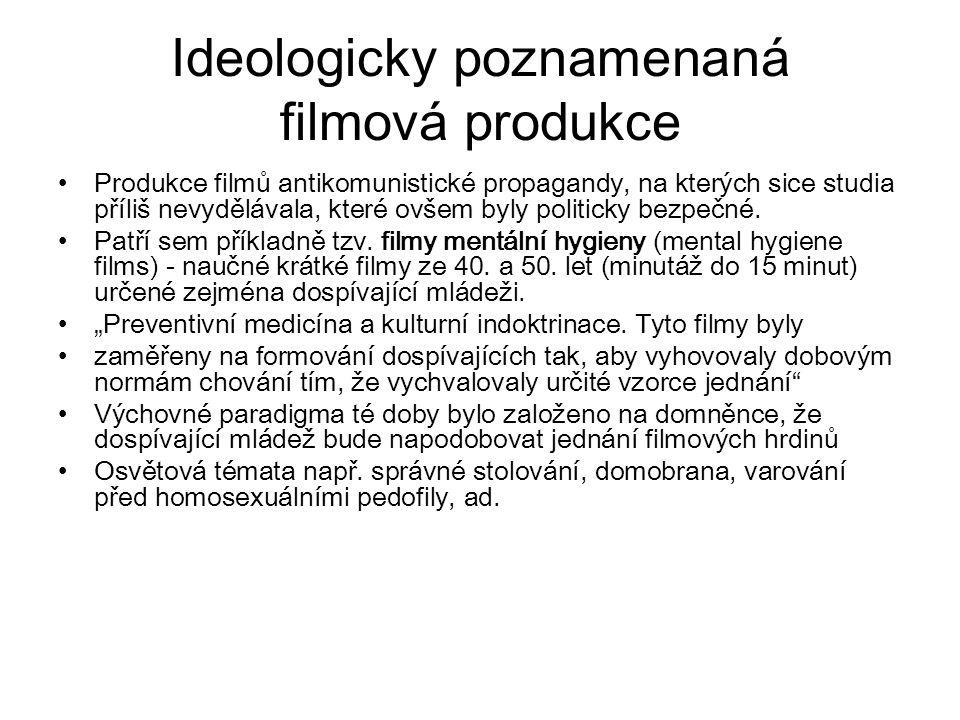 Ideologicky poznamenaná filmová produkce Produkce filmů antikomunistické propagandy, na kterých sice studia příliš nevydělávala, které ovšem byly poli