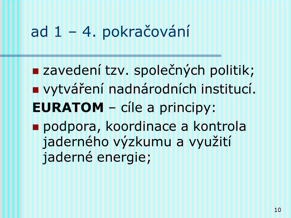 10 ad 1 – 4.pokračování zavedení tzv. společných politik; vytváření nadnárodních institucí.