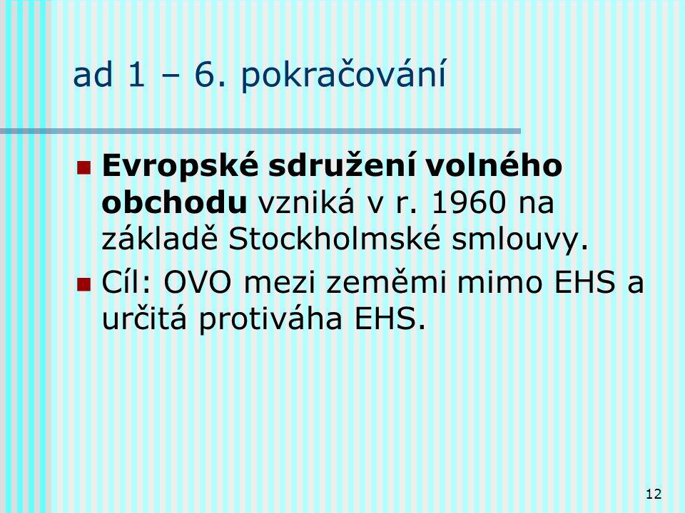 12 ad 1 – 6. pokračování Evropské sdružení volného obchodu vzniká v r.
