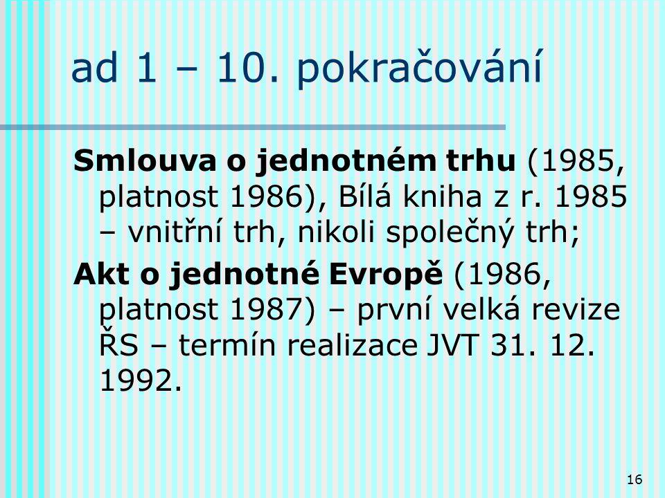 16 ad 1 – 10.pokračování Smlouva o jednotném trhu (1985, platnost 1986), Bílá kniha z r.