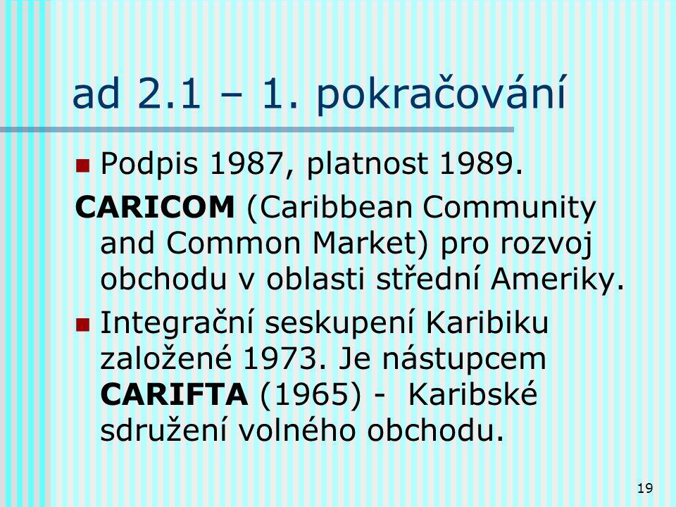 19 ad 2.1 – 1. pokračování Podpis 1987, platnost 1989.