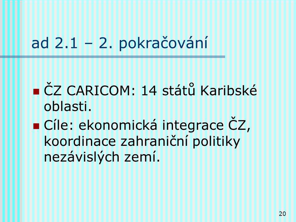 20 ad 2.1 – 2.pokračování ČZ CARICOM: 14 států Karibské oblasti.