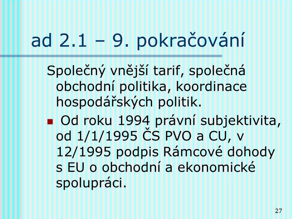 27 ad 2.1 – 9. pokračování Společný vnější tarif, společná obchodní politika, koordinace hospodářských politik. Od roku 1994 právní subjektivita, od 1
