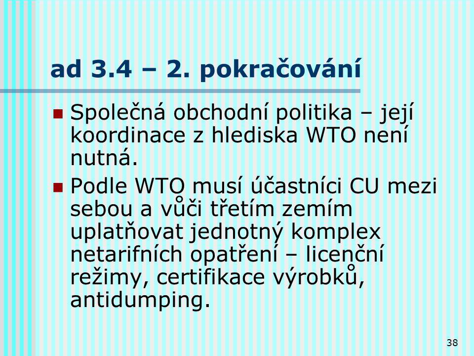 38 ad 3.4 – 2.pokračování Společná obchodní politika – její koordinace z hlediska WTO není nutná.