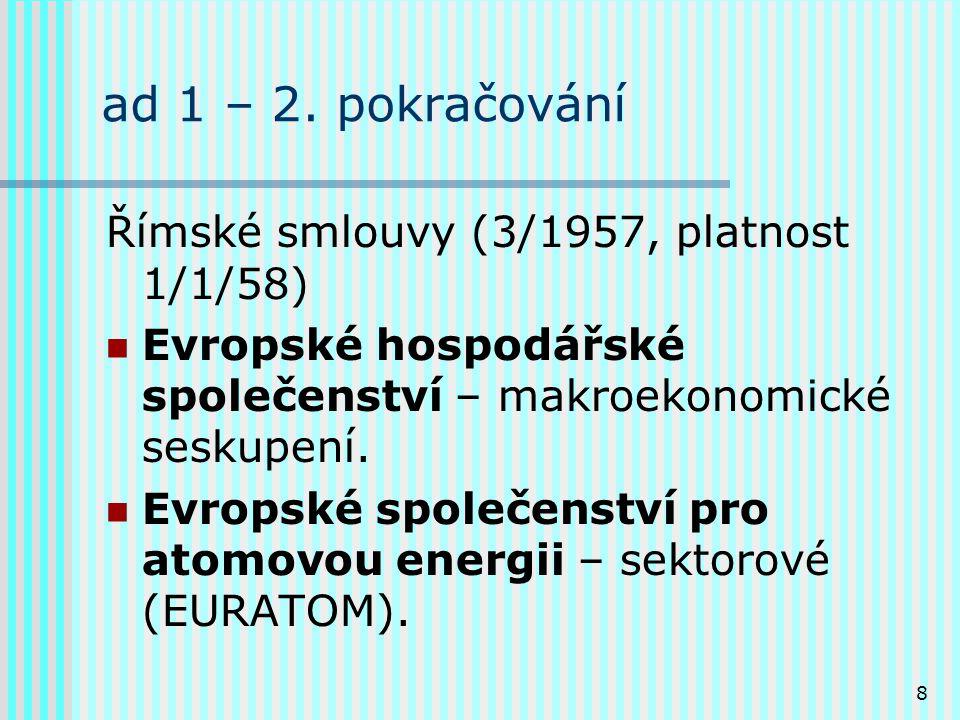 8 ad 1 – 2. pokračování Římské smlouvy (3/1957, platnost 1/1/58) Evropské hospodářské společenství – makroekonomické seskupení. Evropské společenství