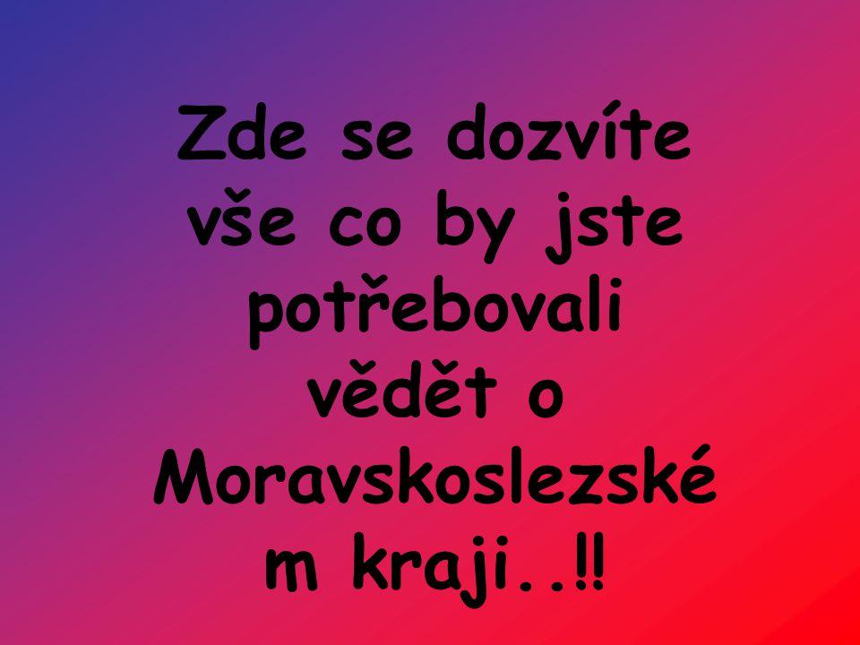 Zde se dozvíte vše co by jste potřebovali vědět o Moravskoslezské m kraji..!!