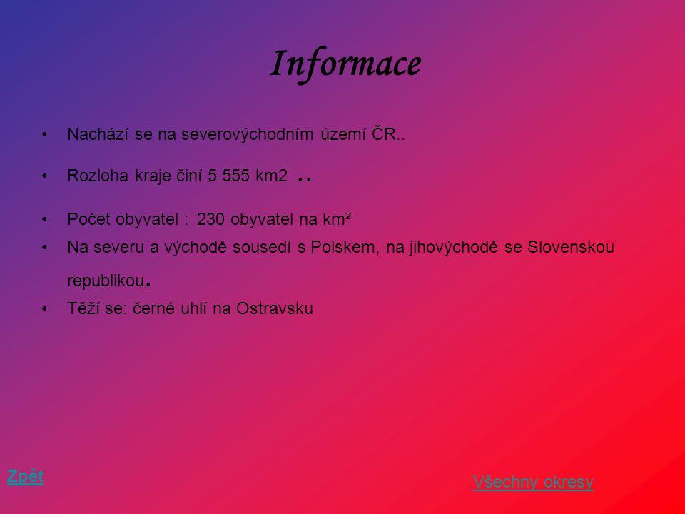 Informace Nachází se na severovýchodním území ČR.. Rozloha kraje činí 5 555 km2.. Počet obyvatel : 230 obyvatel na km² Na severu a východě sousedí s P