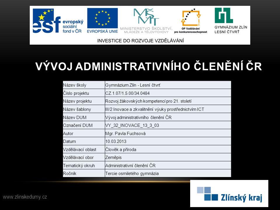 VÝVOJ ADMINISTRATIVNÍHO ČLENĚNÍ ČR www.zlinskedumy.cz Název školyGymnázium Zlín - Lesní čtvrť Číslo projektuCZ.1.07/1.5.00/34.0484 Název projektuRozvo