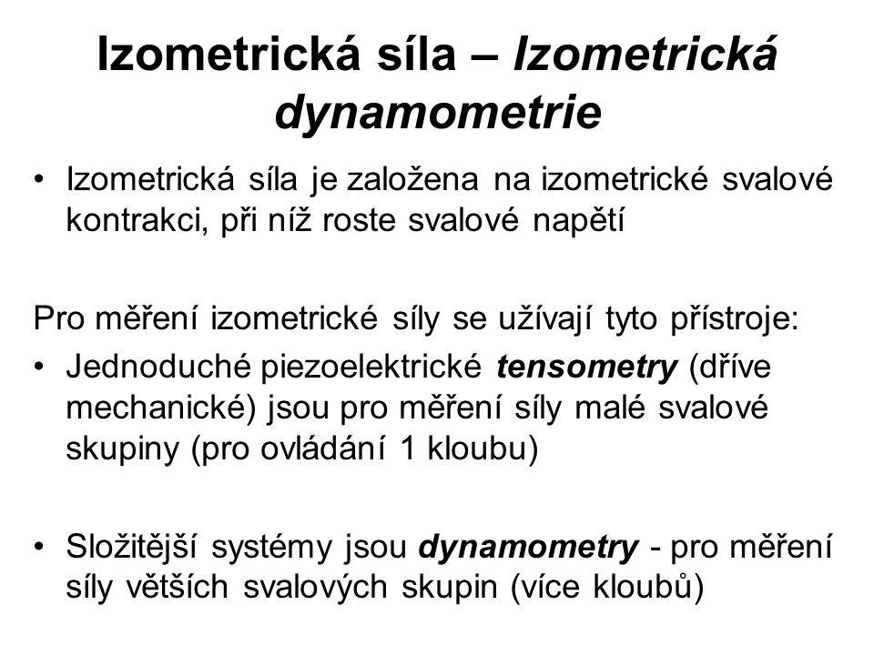 Izometrická síla – Izometrická dynamometrie Izometrická síla je založena na izometrické svalové kontrakci, při níž roste svalové napětí Pro měření izo