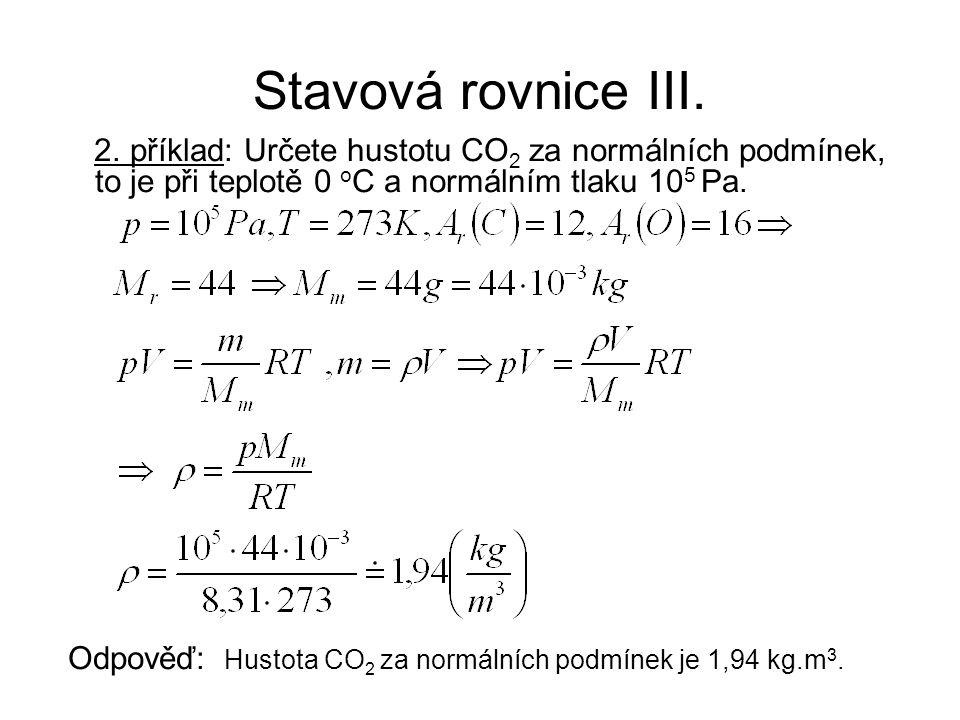 Stavová rovnice III. 2. příklad: Určete hustotu CO 2 za normálních podmínek, to je při teplotě 0 o C a normálním tlaku 10 5 Pa. Odpověď: Hustota CO 2