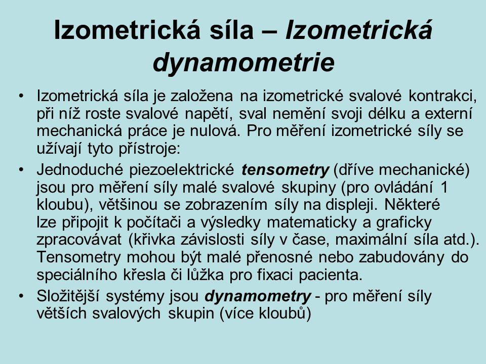 Izometrická síla – Izometrická dynamometrie Izometrická síla je založena na izometrické svalové kontrakci, při níž roste svalové napětí, sval nemění s