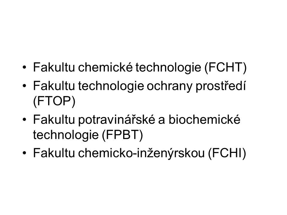 Fakultu chemické technologie (FCHT) Fakultu technologie ochrany prostředí (FTOP) Fakultu potravinářské a biochemické technologie (FPBT) Fakultu chemicko-inženýrskou (FCHI)