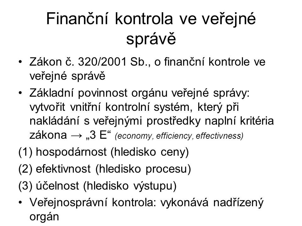 Finanční kontrola ve veřejné správě Zákon č. 320/2001 Sb., o finanční kontrole ve veřejné správě Základní povinnost orgánu veřejné správy: vytvořit vn