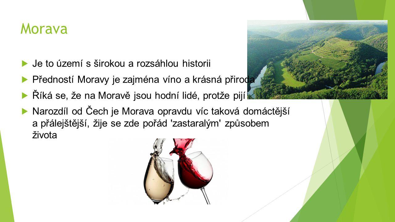Morava  Je to území s širokou a rozsáhlou historii  Předností Moravy je zajména víno a krásná přiroda  Říká se, že na Moravě jsou hodní lidé, protž