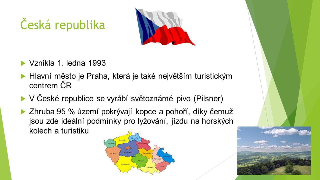 Česká republika  Vznikla 1. ledna 1993  Hlavní město je Praha, která je také největším turistickým centrem ČR  V České republice se vyrábí světozná