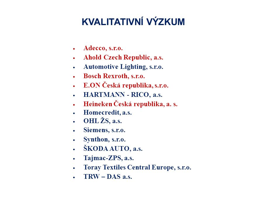  Adecco, s.r.o.  Ahold Czech Republic, a.s.  Automotive Lighting, s.r.o.  Bosch Rexroth, s.r.o.  E.ON Česká republika, s.r.o.  HARTMANN - RICO,
