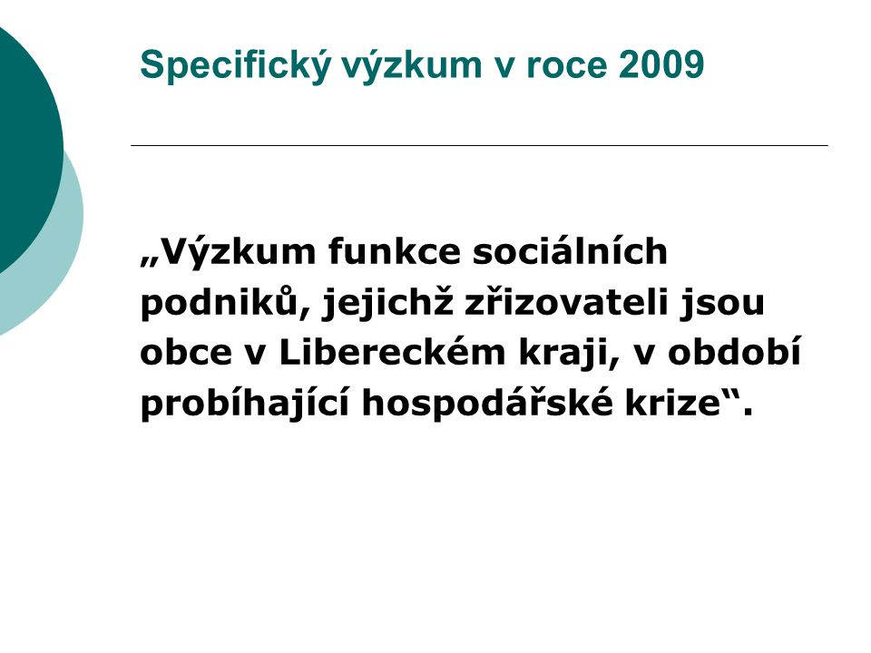 """Specifický výzkum v roce 2009 """"Výzkum funkce sociálních podniků, jejichž zřizovateli jsou obce v Libereckém kraji, v období probíhající hospodářské krize ."""